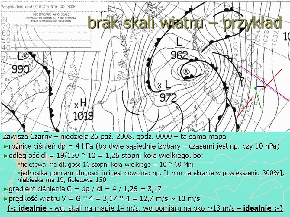brak skali wiatru – przykład Zawisza Czarny – niedziela 26 paź. 2008, godz. 0000 – ta sama mapa różnica ciśnień dp = 4 hPa (bo dwie sąsiednie izobary