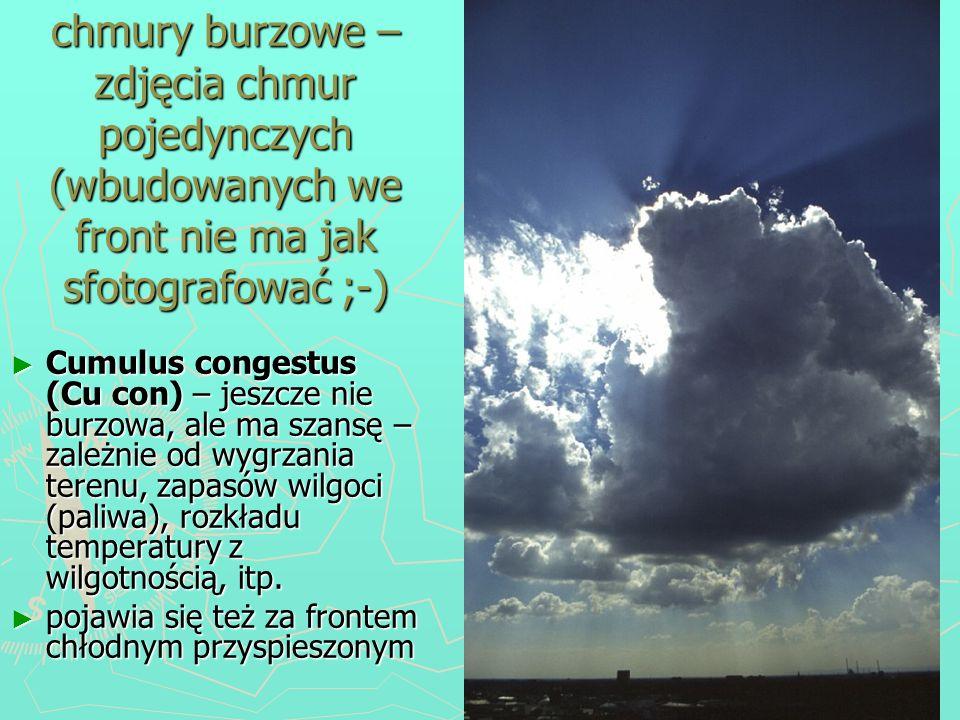 chmury burzowe – zdjęcia chmur pojedynczych (wbudowanych we front nie ma jak sfotografować ;-) Cumulus congestus (Cu con) – jeszcze nie burzowa, ale m