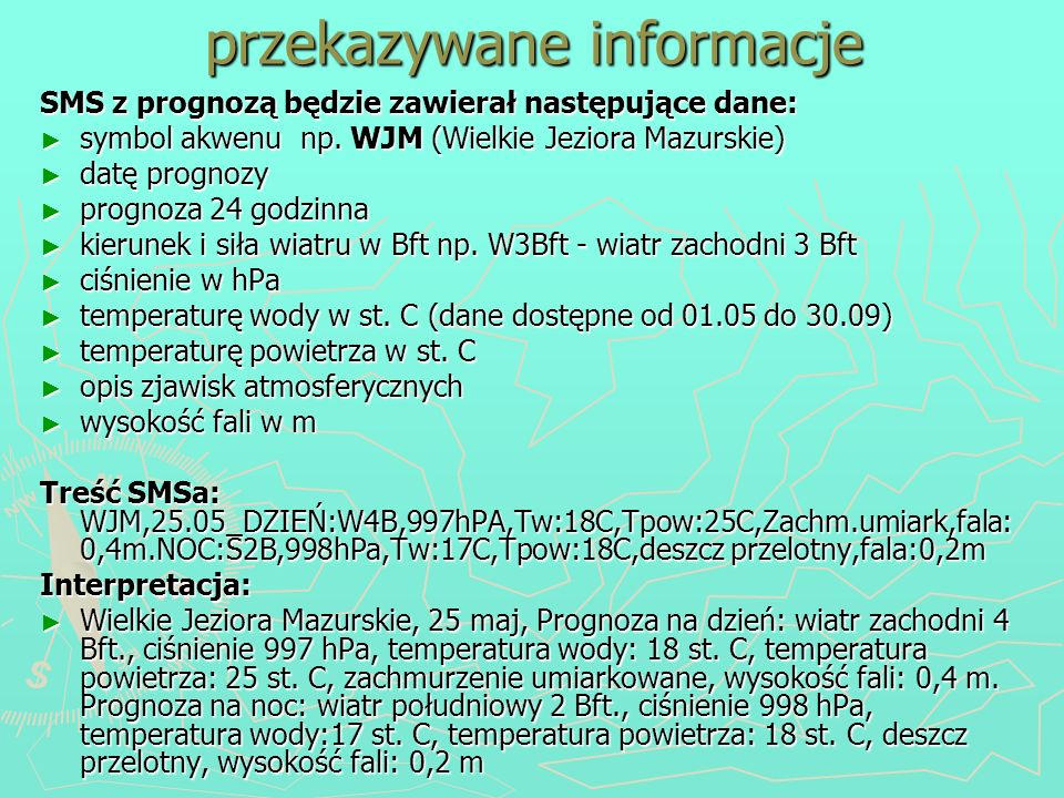 SMS z prognozą będzie zawierał następujące dane: symbol akwenu np. WJM (Wielkie Jeziora Mazurskie) symbol akwenu np. WJM (Wielkie Jeziora Mazurskie) d