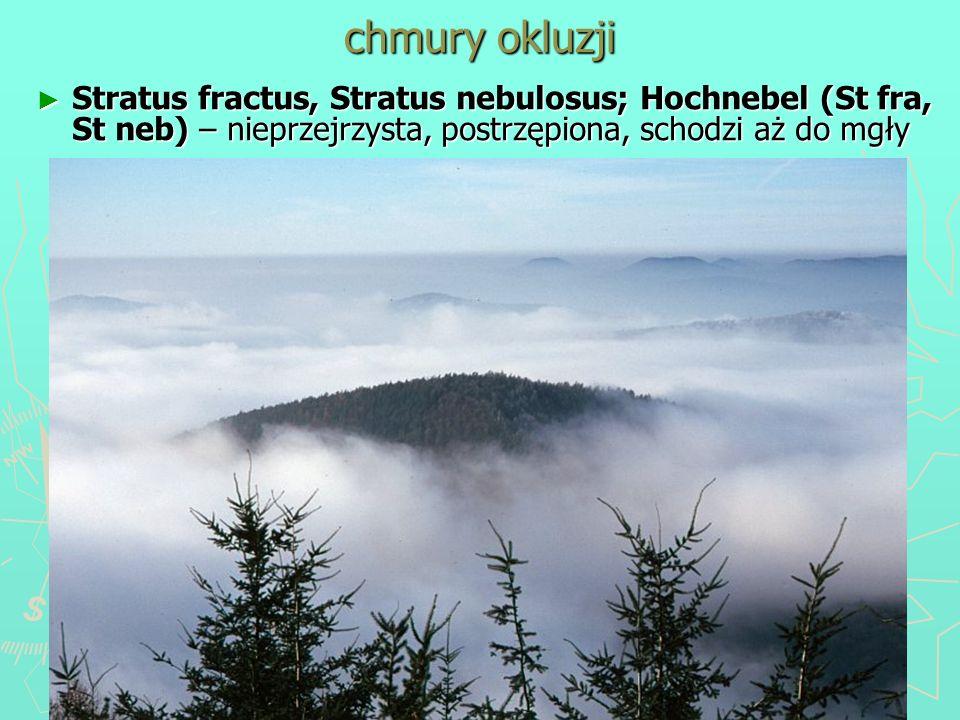 chmury okluzji Stratus fractus, Stratus nebulosus; Hochnebel (St fra, St neb) – nieprzejrzysta, postrzępiona, schodzi aż do mgły Stratus fractus, Stra