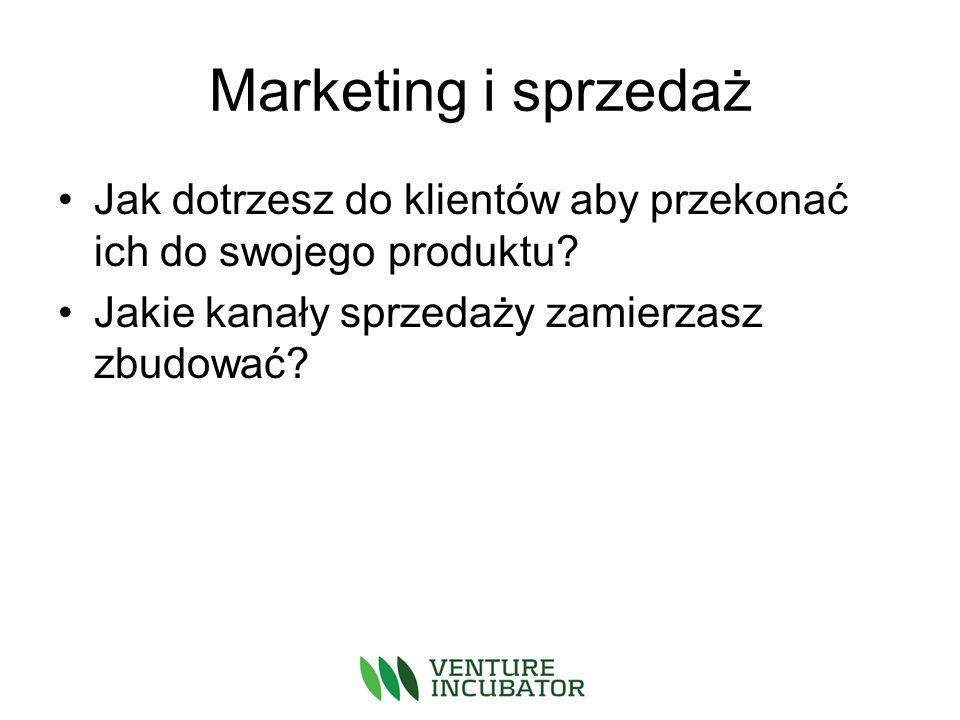 Marketing i sprzedaż Jak dotrzesz do klientów aby przekonać ich do swojego produktu.