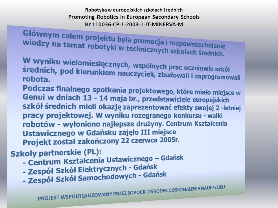 Robotyka w europejskich szkołach średnich Promoting Robotics in European Secondary Schools Nr 110036-CP-1-2003-1-IT-MINERVA-M