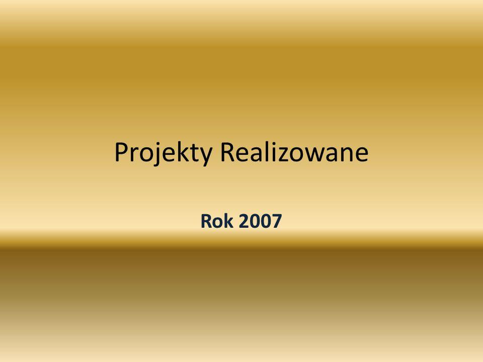 Projekty Realizowane Rok 2007