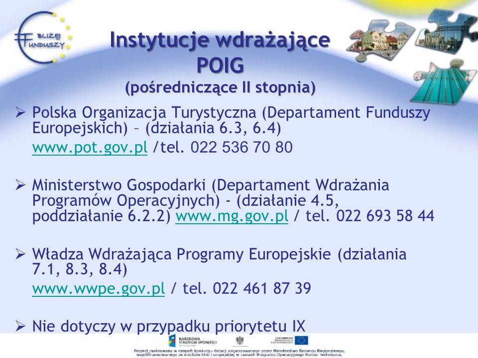 Instytucje wdrażające POIG (pośredniczące II stopnia) Polska Organizacja Turystyczna (Departament Funduszy Europejskich) – (działania 6.3, 6.4) www.po