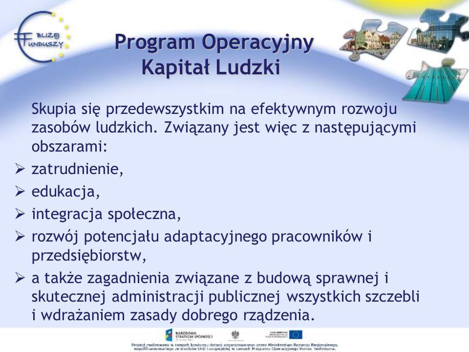 Program Operacyjny Kapitał Ludzki Cel główny Programu to: wzrost zatrudnienia i spójności społecznej.