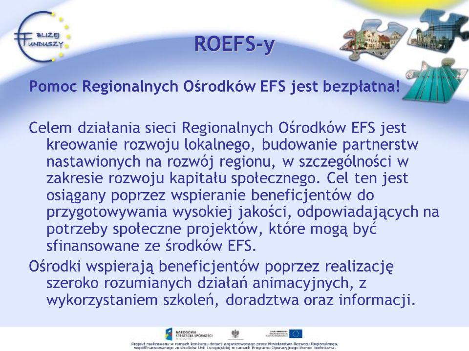 ROEFS Katowice Klientem Regionalnego Ośrodka EFS może być przedstawiciel każdej instytucji będącej projektodawcą EFS, mającej siedzibę lub oddział w regionie, na którym działa Regionalny Ośrodek EFS lub przedstawiciel instytucji mającej siedzibę w innym regionie, która planuje realizację projektu w danym regionie.