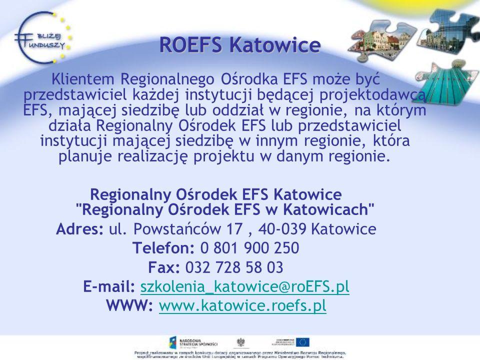 ROEFS Katowice Klientem Regionalnego Ośrodka EFS może być przedstawiciel każdej instytucji będącej projektodawcą EFS, mającej siedzibę lub oddział w r