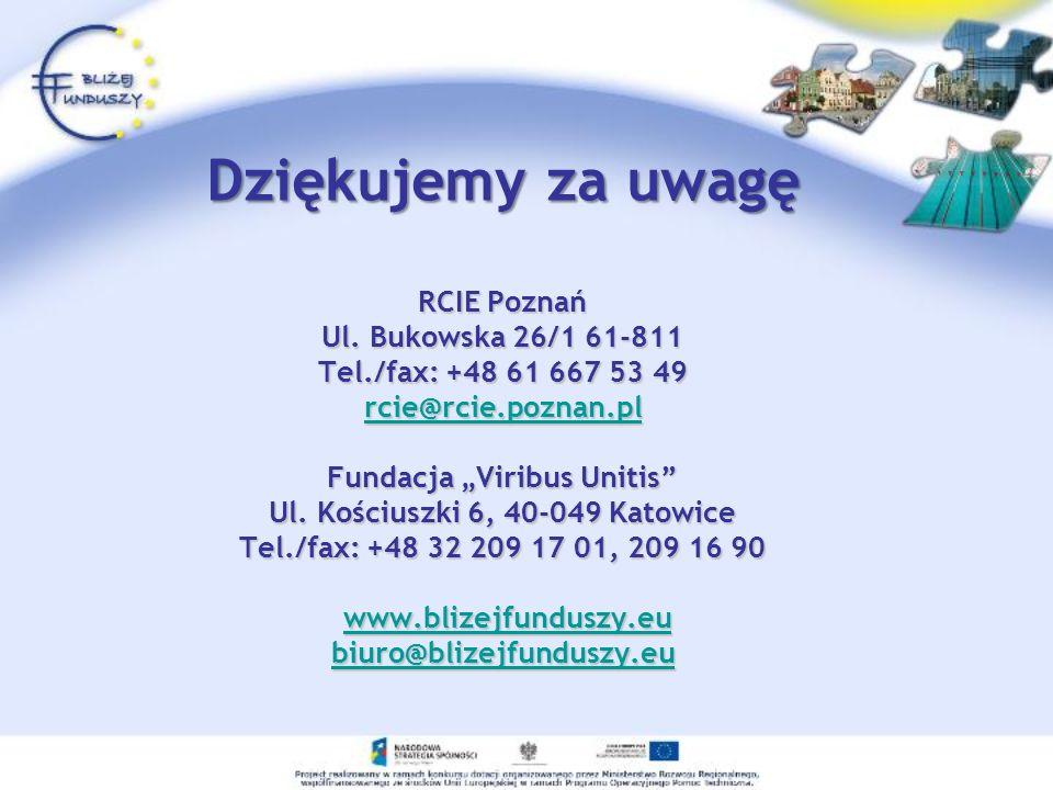 Dziękujemy za uwagę RCIE Poznań Ul. Bukowska 26/1 61-811 Tel./fax: +48 61 667 53 49 rcie@rcie.poznan.pl Fundacja Viribus Unitis Ul. Kościuszki 6, 40-0