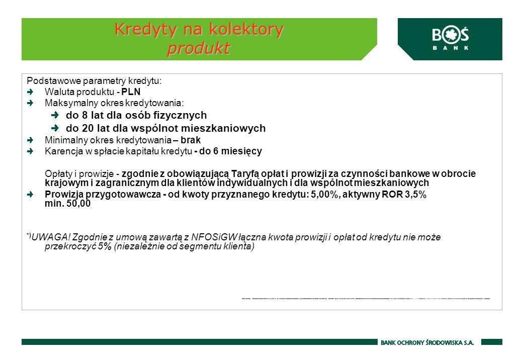 Kredyty na kolektory produkt Podstawowe parametry kredytu: Waluta produktu - PLN Maksymalny okres kredytowania: do 8 lat dla osób fizycznych do 20 lat
