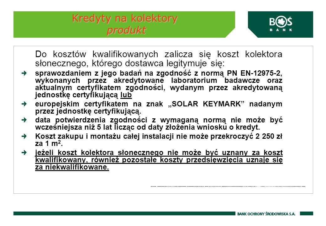 Kredyty na kolektory produkt Do kosztów kwalifikowanych zalicza się koszt kolektora słonecznego, którego dostawca legitymuje się: sprawozdaniem z jego