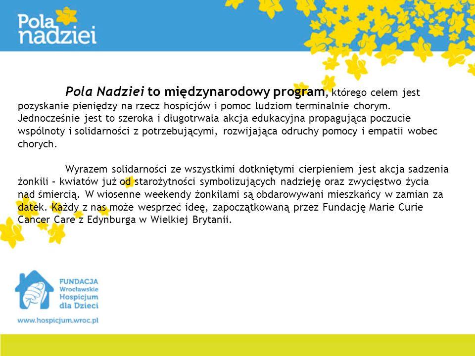 Pola Nadziei to międzynarodowy program, którego celem jest pozyskanie pieniędzy na rzecz hospicjów i pomoc ludziom terminalnie chorym. Jednocześnie je