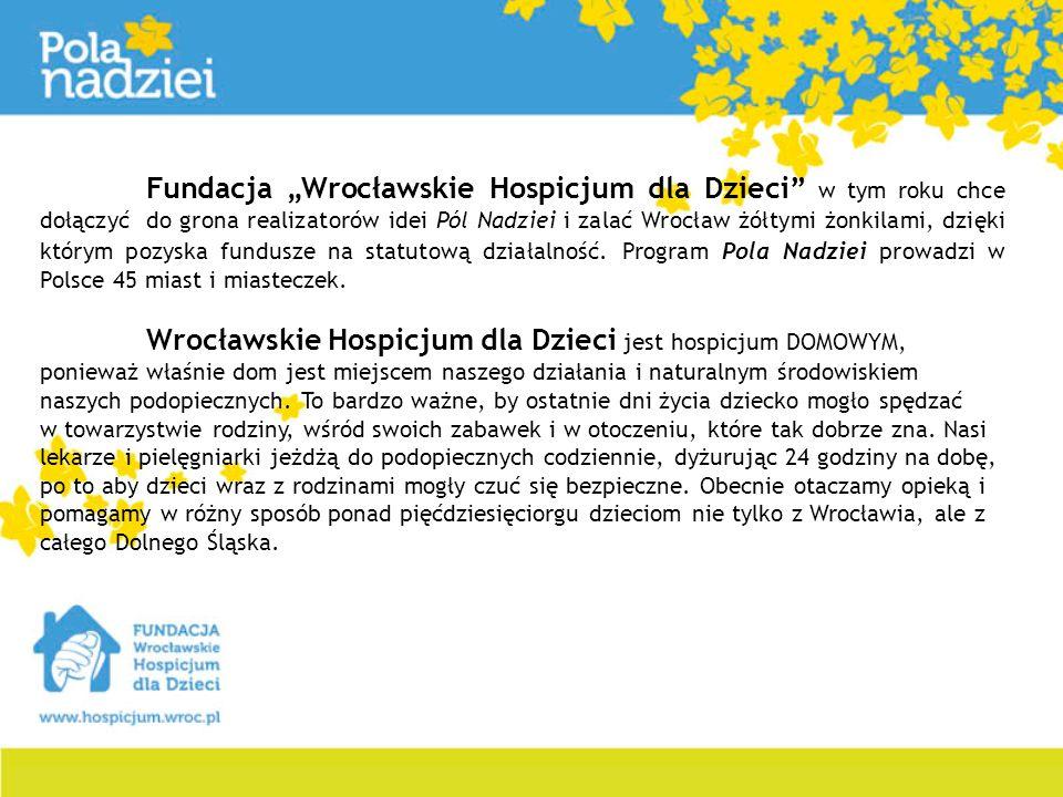Fundacja Wrocławskie Hospicjum dla Dzieci w tym roku chce dołączyć do grona realizatorów idei Pól Nadziei i zalać Wrocław żółtymi żonkilami, dzięki kt