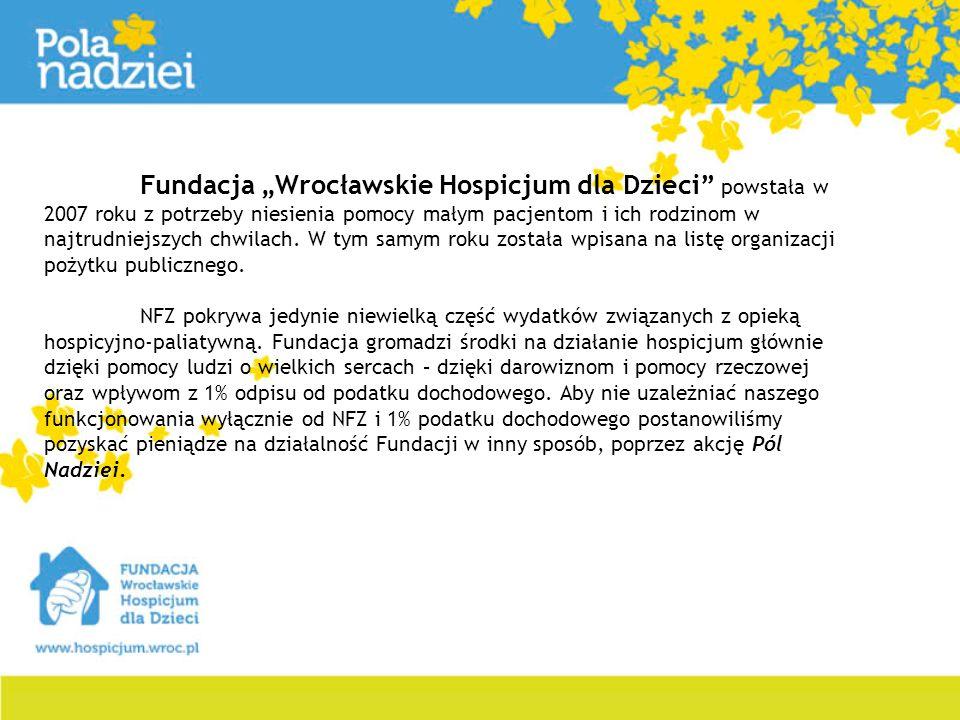 Fundacja Wrocławskie Hospicjum dla Dzieci powstała w 2007 roku z potrzeby niesienia pomocy małym pacjentom i ich rodzinom w najtrudniejszych chwilach.