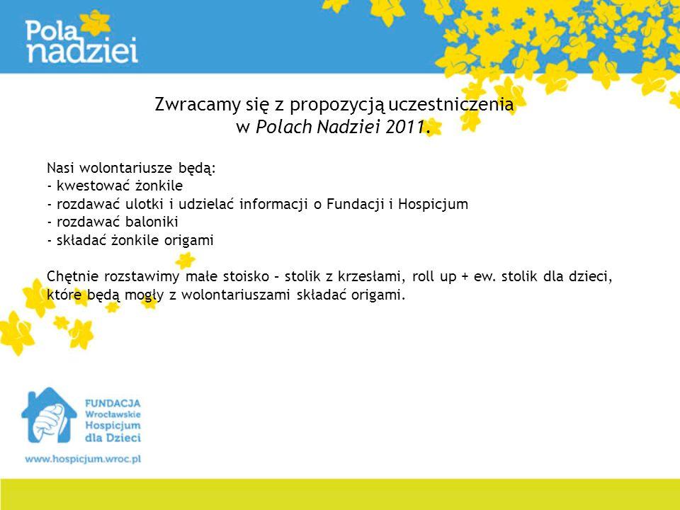 Zwracamy się z propozycją uczestniczenia w Polach Nadziei 2011. Nasi wolontariusze będą: - kwestować żonkile - rozdawać ulotki i udzielać informacji o