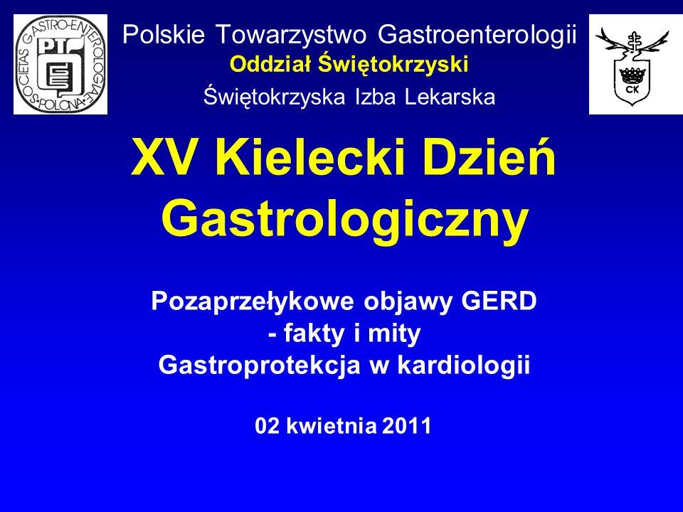 XV Kielecki Dzień Gastrologiczny Pozaprzełykowe objawy GERD - fakty i mity Gastroprotekcja w kardiologii 02 kwietnia 2011 Polskie Towarzystwo Gastroen