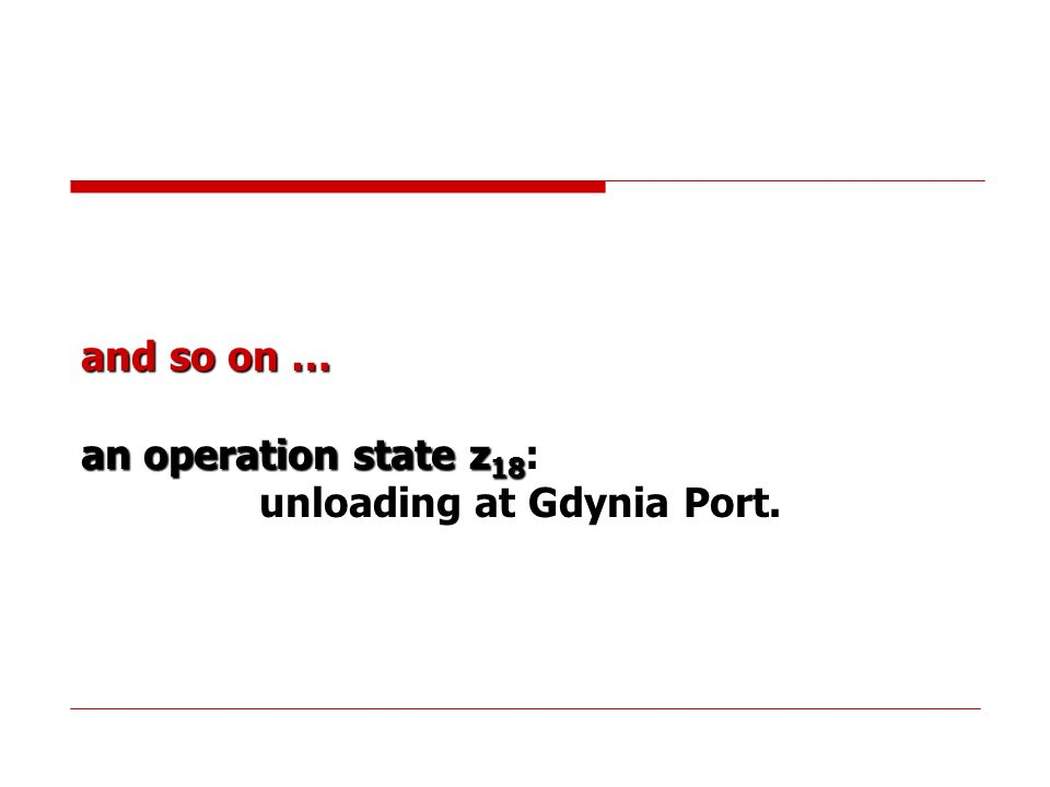 and so on … an operation state z 18 : unloading at Gdynia Port.