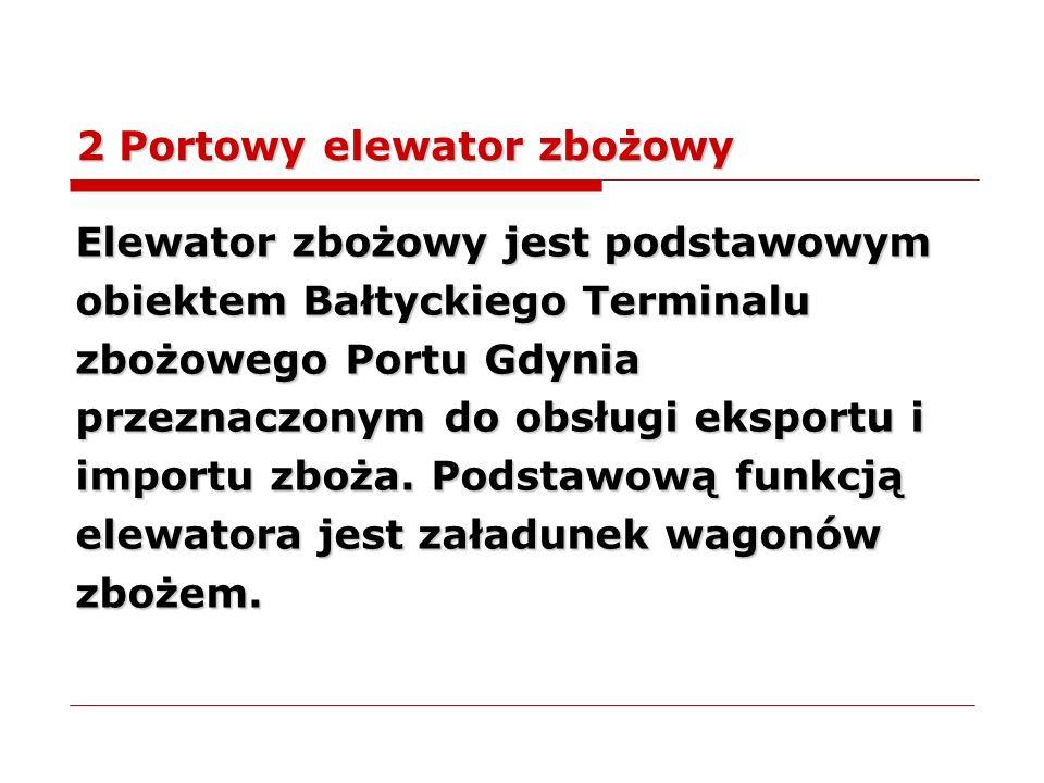 2 Portowy elewator zbożowy Elewator zbożowy jest podstawowym obiektem Bałtyckiego Terminalu zbożowego Portu Gdynia przeznaczonym do obsługi eksportu i
