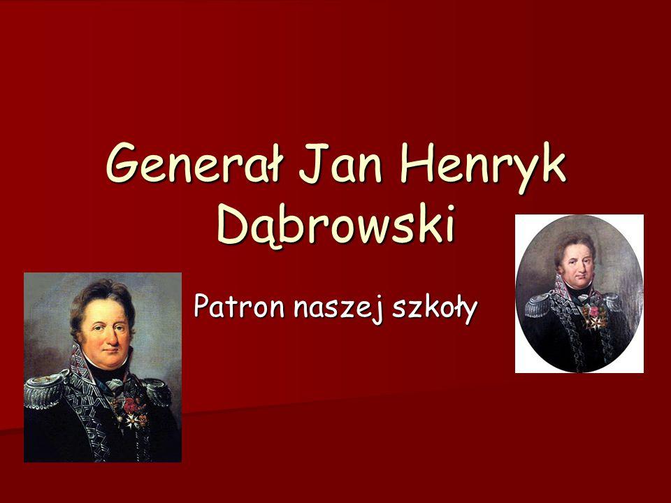Generał Jan Henryk Dąbrowski Patron naszej szkoły