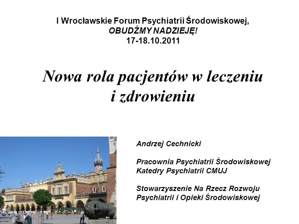 I Wrocławskie Forum Psychiatrii Środowiskowej, OBUDŹMY NADZIEJĘ! 17-18.10.2011 Nowa rola pacjentów w leczeniu i zdrowieniu Andrzej Cechnicki Pracownia