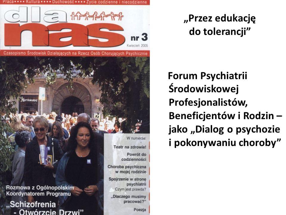 Przez edukację do tolerancji Forum Psychiatrii Środowiskowej Profesjonalistów, Beneficjentów i Rodzin – jako Dialog o psychozie i pokonywaniu choroby