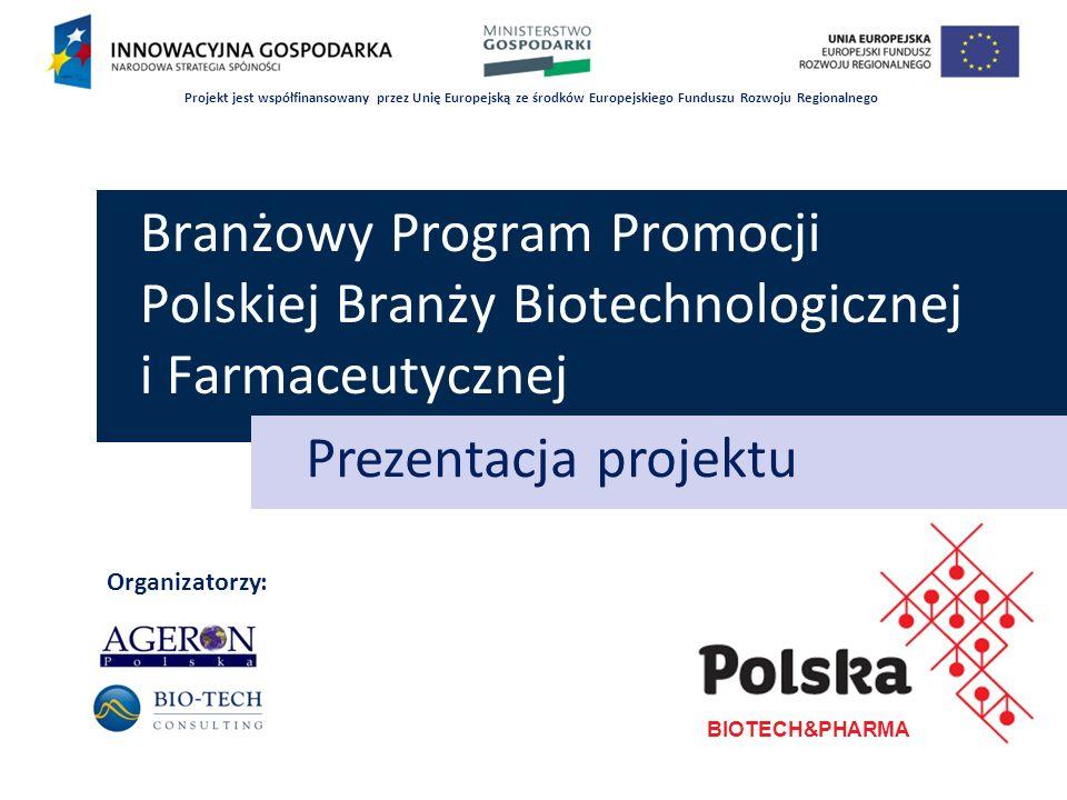 Cel główny: promocja silnych marek, które rozpoznawalne będą na świecie i kojarzone przez to z marką Polska Cele szczegółowe: 1.Promocja firm z branży przemysłu biotechnologicznego i farmaceutycznego 2.Dostarczenie niezbędnych informacji o produktach branży przemysłu biotechnologicznego i farmaceutycznego 3.Dotarcie z informacją o branży przemysłu biotechnologicznego i farmaceutycznego do jak najszerszej zagranicznej grupy docelowej 4.Zwiększenie konkurencyjności gospodarki poprzez poprawę wizerunku polskiej gospodarki wśród partnerów międzynarodowych oraz dostępu do informacji o Polsce i możliwościach nawiązania kontaktów gospodarczych BIOTECH&PHARMA Cele projektu