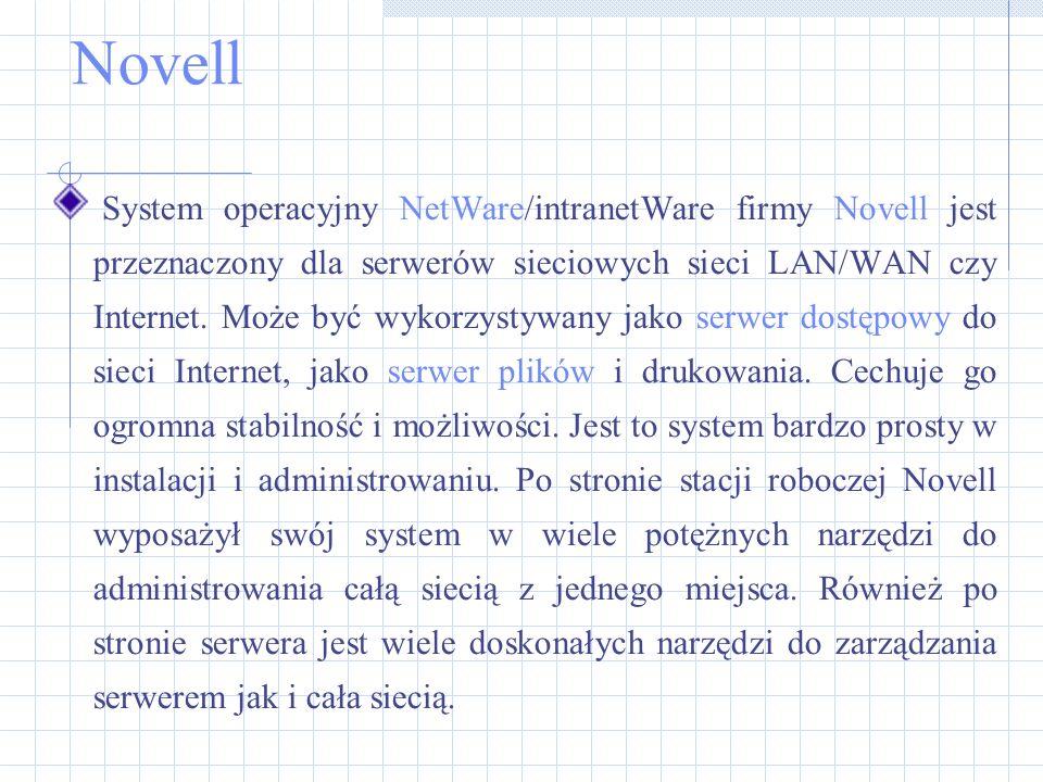 Novell System operacyjny NetWare/intranetWare firmy Novell jest przeznaczony dla serwerów sieciowych sieci LAN/WAN czy Internet. Może być wykorzystywa