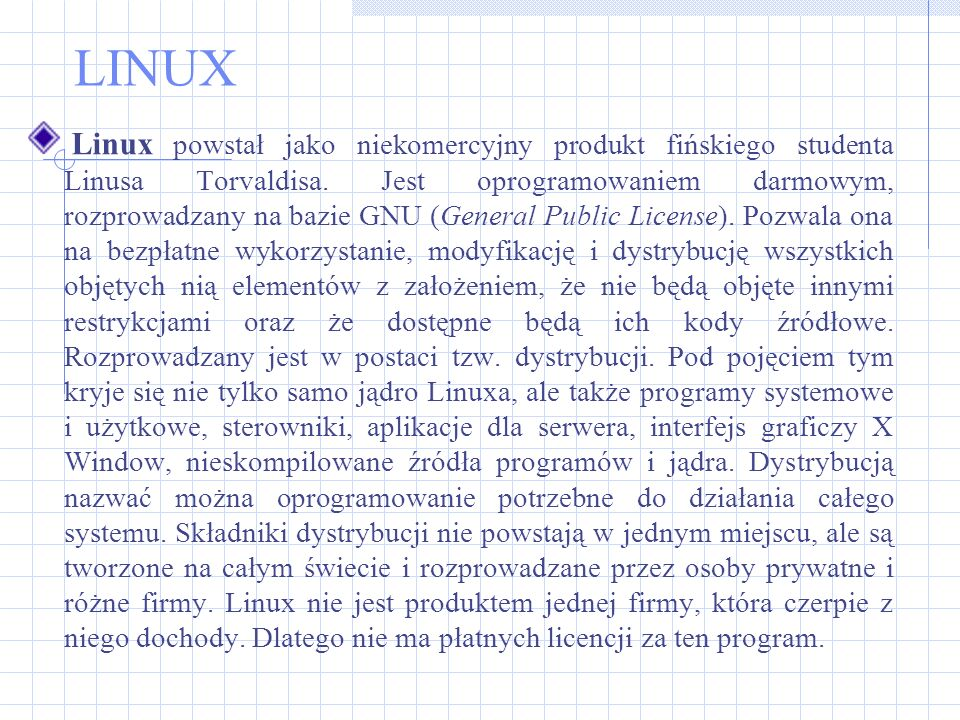LINUX Linux powstał jako niekomercyjny produkt fińskiego studenta Linusa Torvaldisa. Jest oprogramowaniem darmowym, rozprowadzany na bazie GNU (Genera