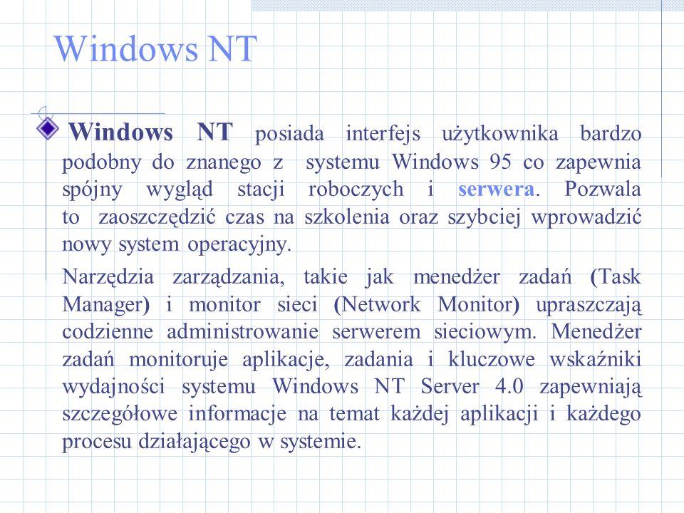 Windows NT Windows NT posiada interfejs użytkownika bardzo podobny do znanego z systemu Windows 95 co zapewnia spójny wygląd stacji roboczych i serwer