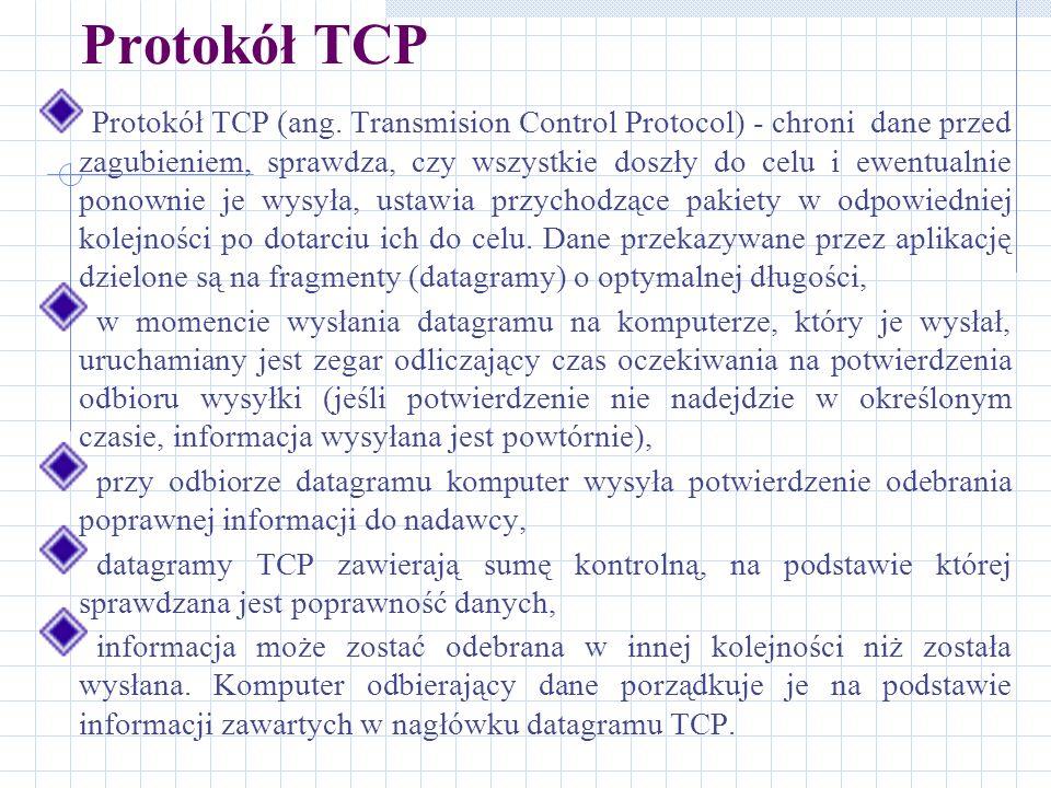 Protokół TCP Protokół TCP (ang. Transmision Control Protocol) - chroni dane przed zagubieniem, sprawdza, czy wszystkie doszły do celu i ewentualnie po