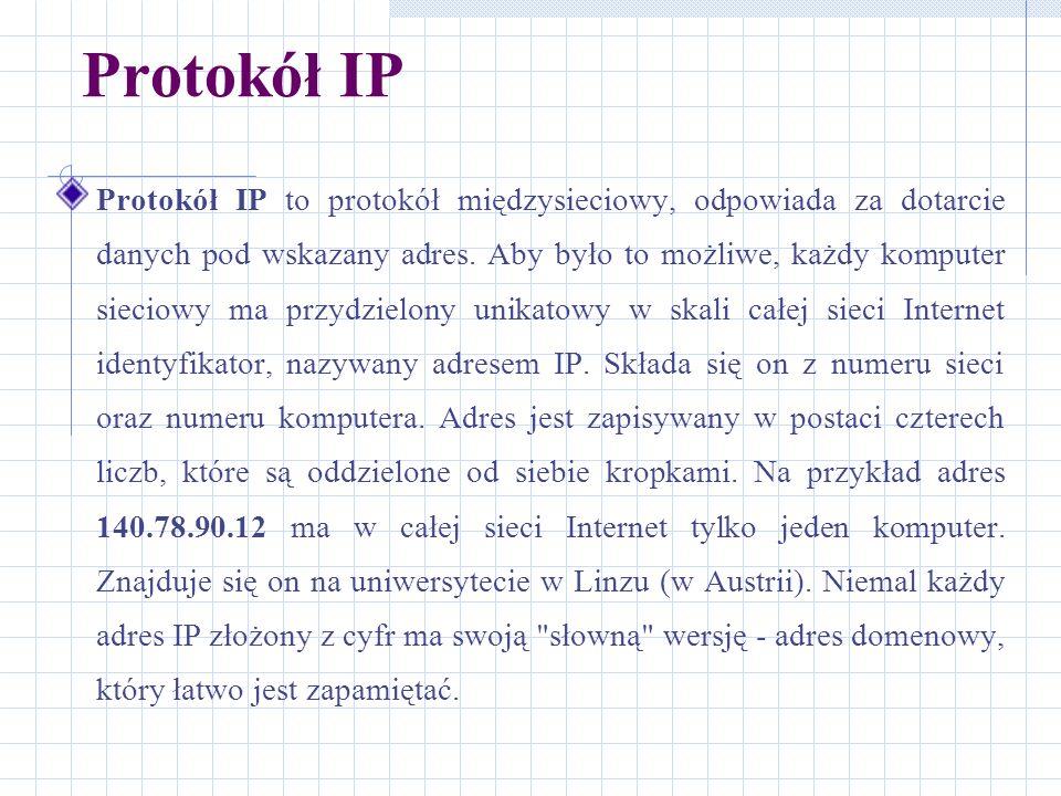 Protokół IP Protokół IP to protokół międzysieciowy, odpowiada za dotarcie danych pod wskazany adres. Aby było to możliwe, każdy komputer sieciowy ma p