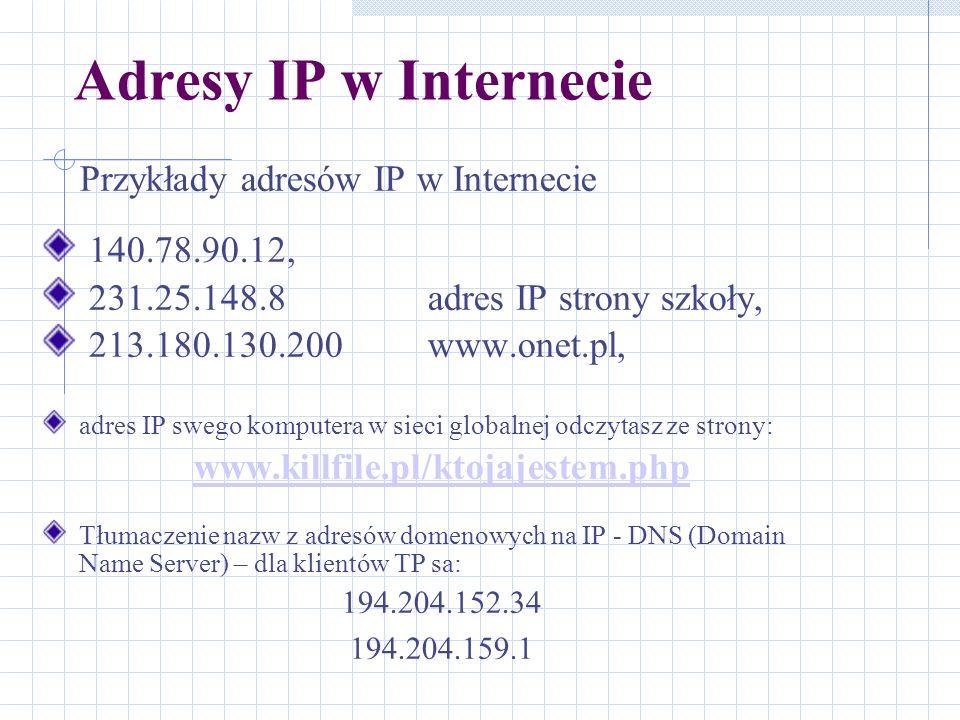 Adresy IP w Internecie Przykłady adresów IP w Internecie 140.78.90.12, 231.25.148.8adres IP strony szkoły, 213.180.130.200www.onet.pl, adres IP swego