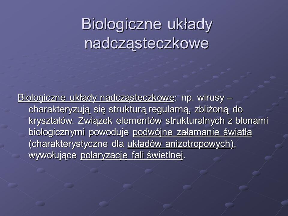 Biologiczne układy nadcząsteczkowe Biologiczne układy nadcząsteczkowe: np. wirusy – charakteryzują się strukturą regularną, zbliżoną do kryształów. Zw