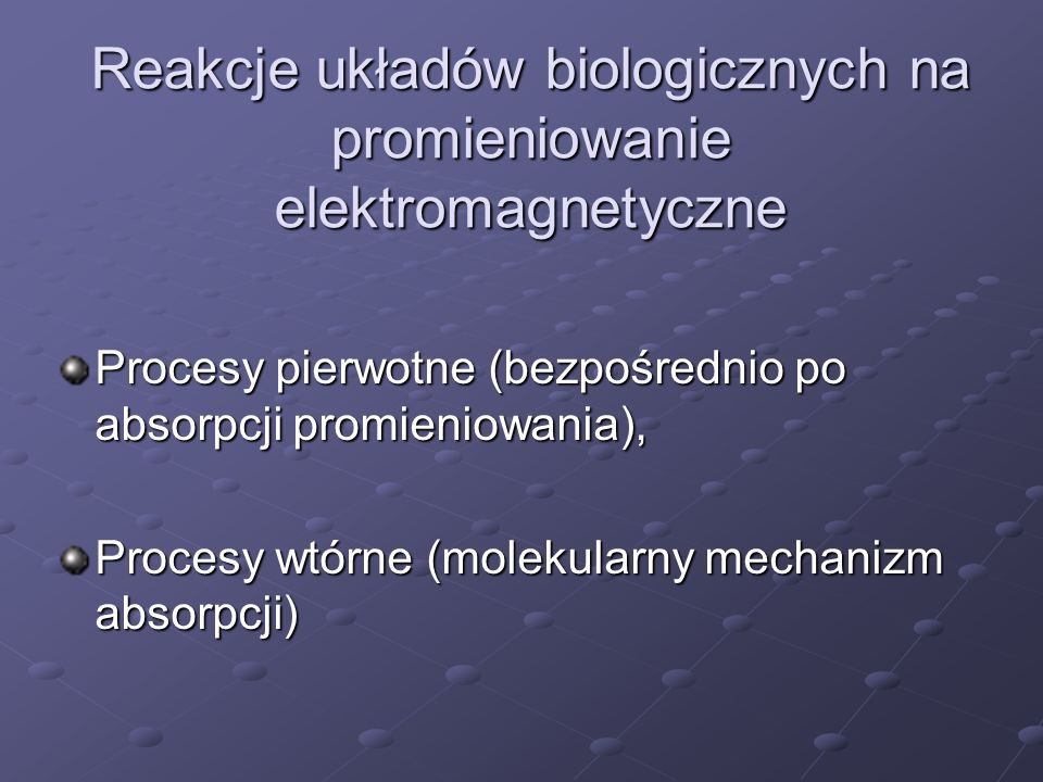 Reakcje układów biologicznych na promieniowanie elektromagnetyczne Procesy pierwotne (bezpośrednio po absorpcji promieniowania), Procesy wtórne (molek