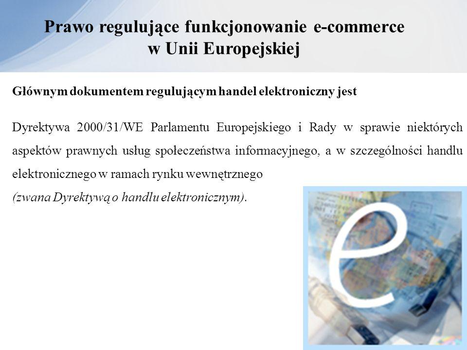 Prawo regulujące funkcjonowanie e-commerce w Unii Europejskiej Głównym dokumentem regulującym handel elektroniczny jest Dyrektywa 2000/31/WE Parlament