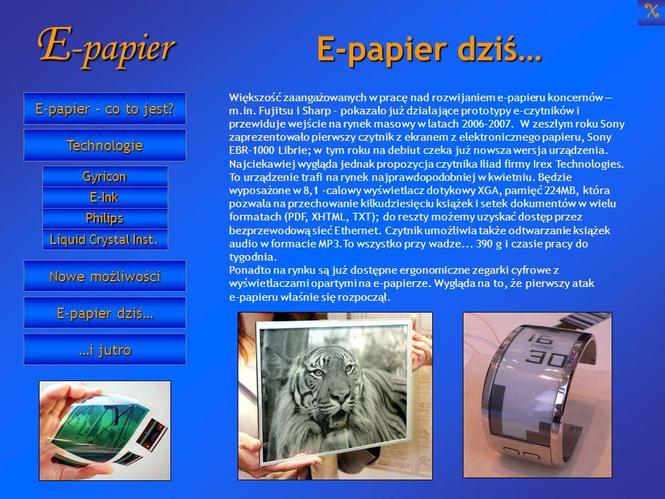 E -papier E-papier dziś… Większość zaangażowanych w pracę nad rozwijaniem e-papieru koncernów m.in. Fujitsu i Sharp - pokazało już działające prototyp