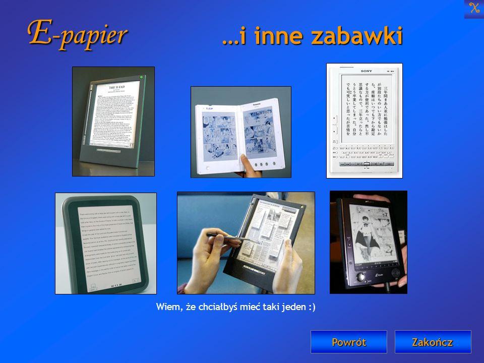 E -papier …i inne zabawki X Powrót Wiem, że chciałbyś mieć taki jeden :) Zakończ