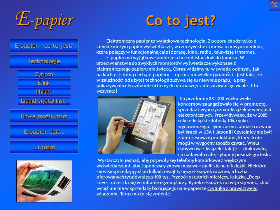 E-papier – co to jest? E-papier – co to jest? Technologie Nowe możliwości Nowe możliwości E-papier dziś… E-papier dziś… …i jutro …i jutro Gyricon Liqu