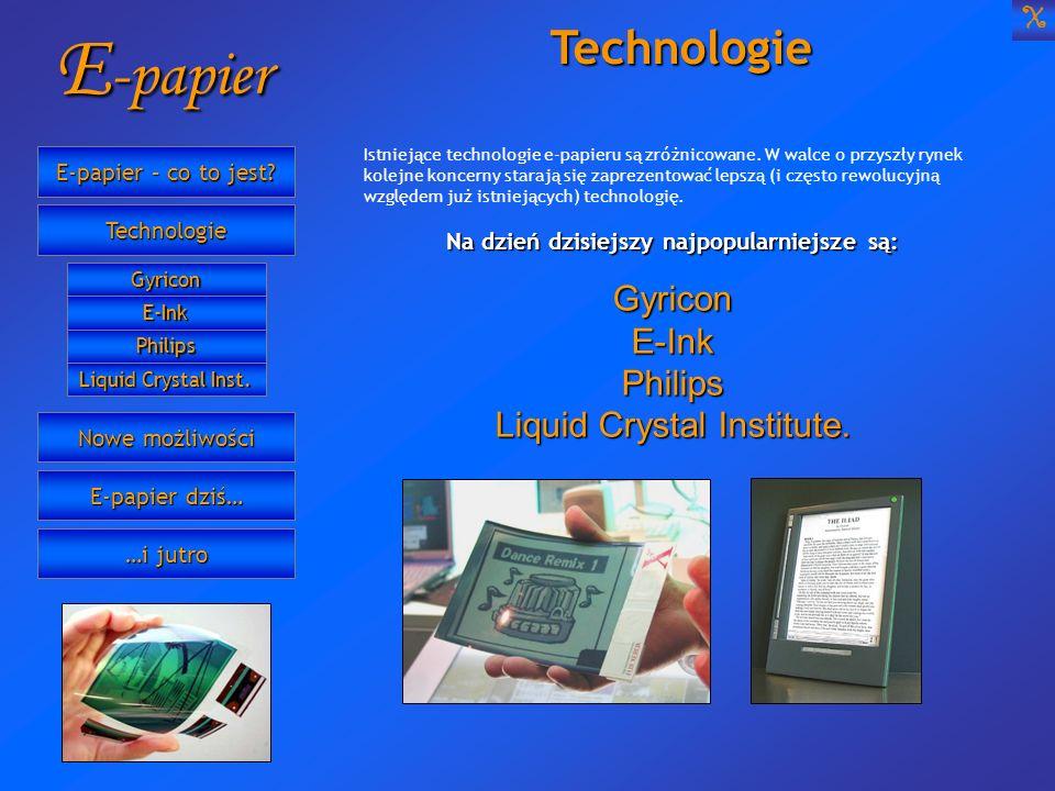 E -papier Istniejące technologie e-papieru są zróżnicowane. W walce o przyszły rynek kolejne koncerny starają się zaprezentować lepszą (i często rewol