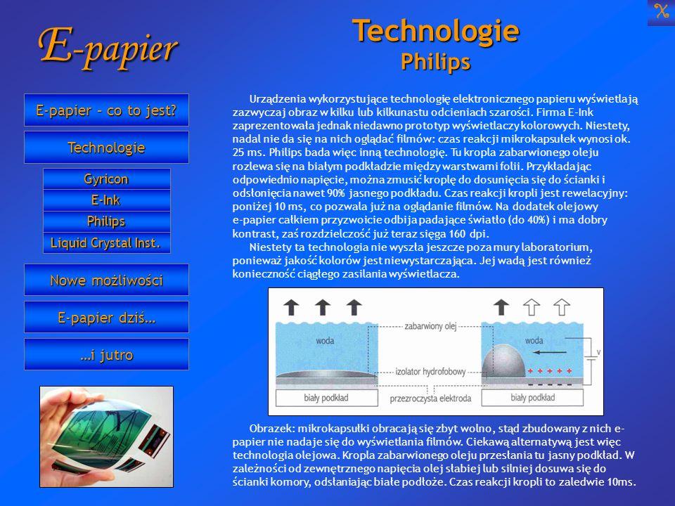 E -papier Urządzenia wykorzystujące technologię elektronicznego papieru wyświetlają zazwyczaj obraz w kilku lub kilkunastu odcieniach szarości. Firma