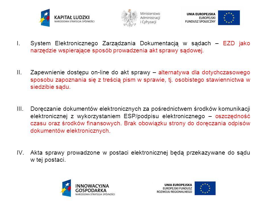 I.System Elektronicznego Zarządzania Dokumentacją w sądach – EZD jako narzędzie wspierające sposób prowadzenia akt sprawy sądowej. II.Zapewnienie dost