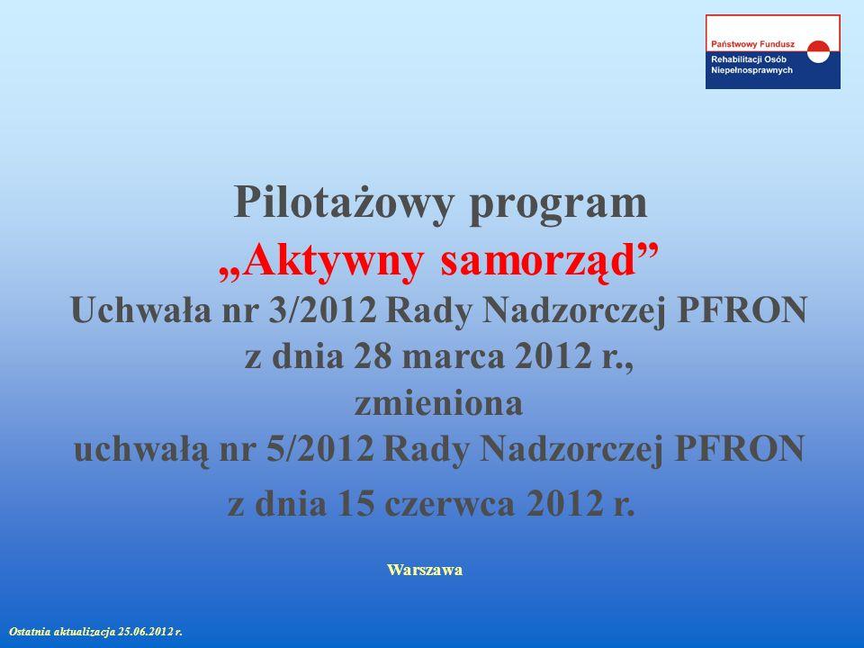 Pilotażowy program Aktywny samorząd Uchwała nr 3/2012 Rady Nadzorczej PFRON z dnia 28 marca 2012 r., zmieniona uchwałą nr 5/2012 Rady Nadzorczej PFRON
