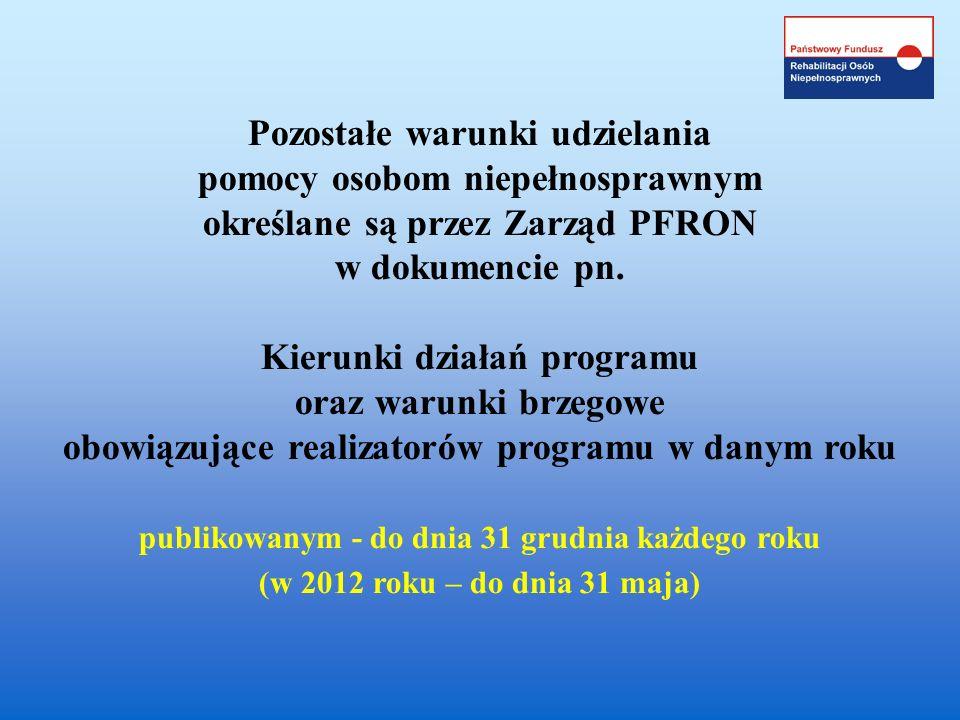 Pozostałe warunki udzielania pomocy osobom niepełnosprawnym określane są przez Zarząd PFRON w dokumencie pn. Kierunki działań programu oraz warunki br