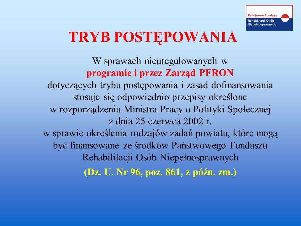 TRYB POSTĘPOWANIA W sprawach nieuregulowanych w programie i przez Zarząd PFRON dotyczących trybu postępowania i zasad dofinansowania stosuje się odpow