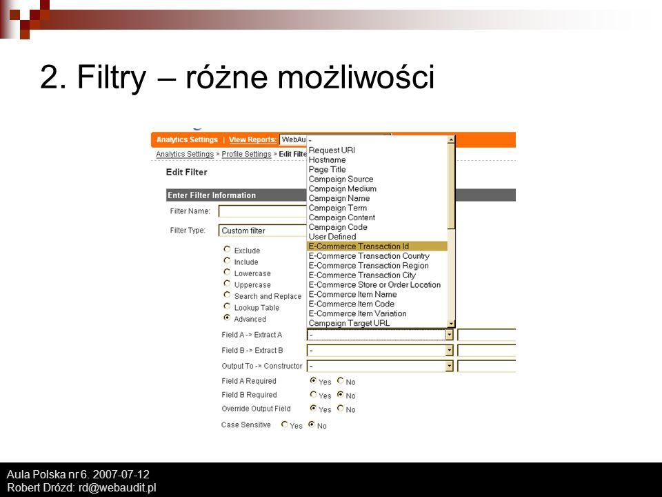 Aula Polska nr 6. 2007-07-12 Robert Drózd: rd@webaudit.pl 2. Filtry – różne możliwości