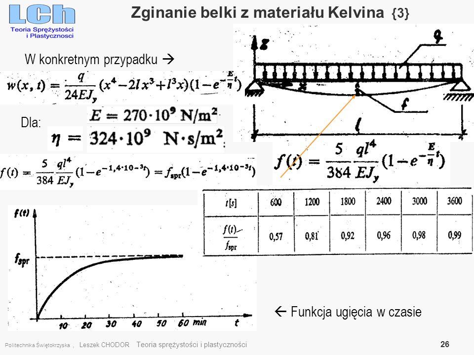 Politechnika Świętokrzyska, Leszek CHODOR Teoria sprężystości i plastyczności 26 Zginanie belki z materiału Kelvina {3}. W konkretnym przypadku Dla: F