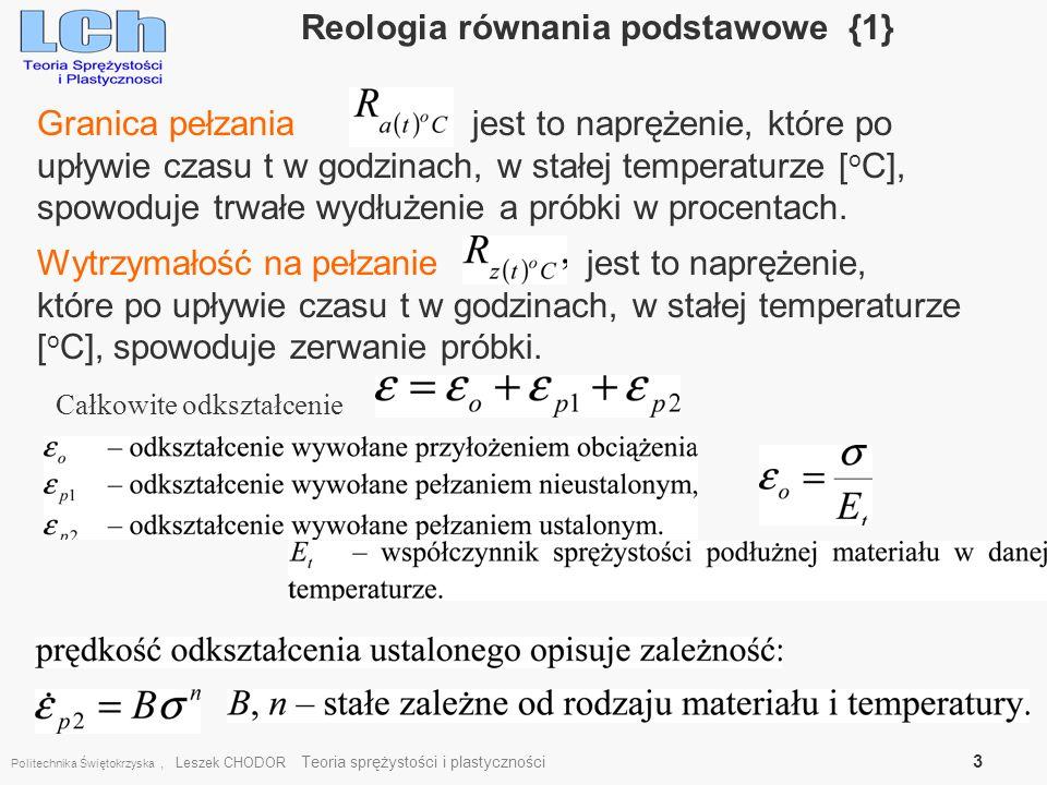 Politechnika Świętokrzyska, Leszek CHODOR Teoria sprężystości i plastyczności 3 Reologia równania podstawowe {1} Granica pełzania jest to naprężenie,