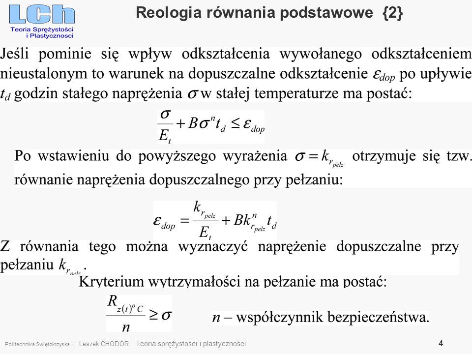 Politechnika Świętokrzyska, Leszek CHODOR Teoria sprężystości i plastyczności 4 Reologia równania podstawowe {2}