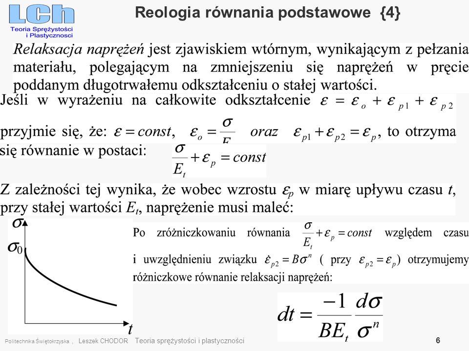 Politechnika Świętokrzyska, Leszek CHODOR Teoria sprężystości i plastyczności 6 Reologia równania podstawowe {4}