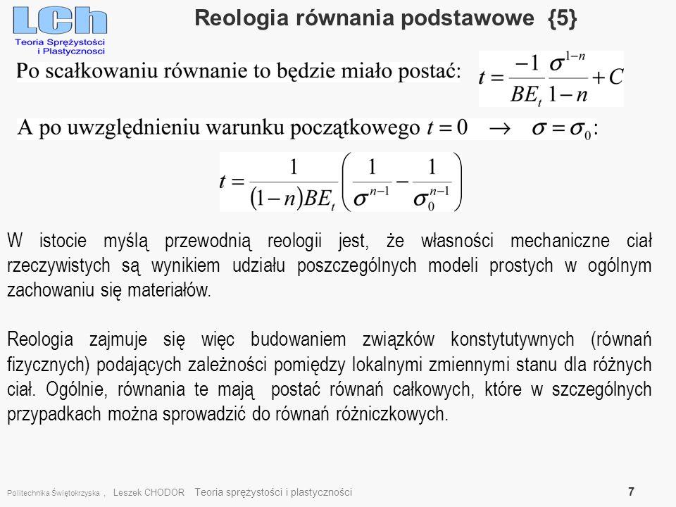 Politechnika Świętokrzyska, Leszek CHODOR Teoria sprężystości i plastyczności 7 Reologia równania podstawowe {5} W istocie myślą przewodnią reologii j