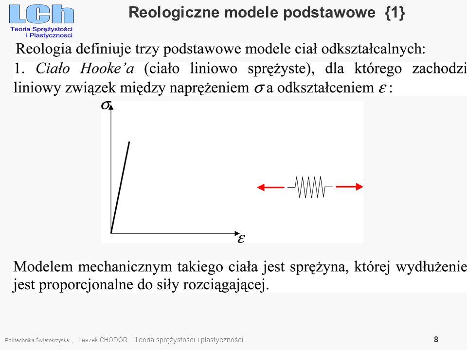 Politechnika Świętokrzyska, Leszek CHODOR Teoria sprężystości i plastyczności 8 Reologiczne modele podstawowe {1}